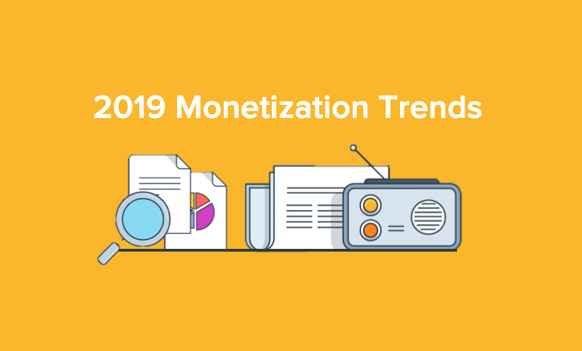 2019 Monetization Trends